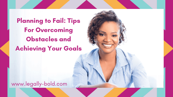 Planning to Fail: Tips For Overcoming Obstacles and Achieving Your Goals