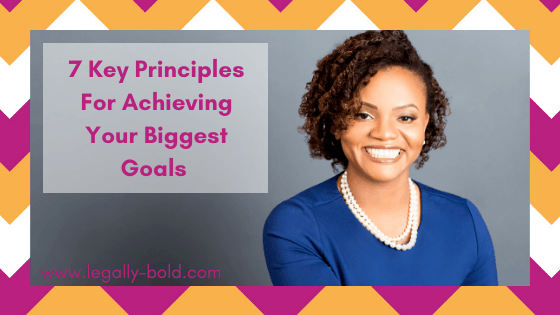 7 Key Principles For Achieving Your Biggest Goals